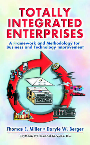 Totally Integrated Enterprises A Framework and Methodology for Business and Technology Improvement book cover