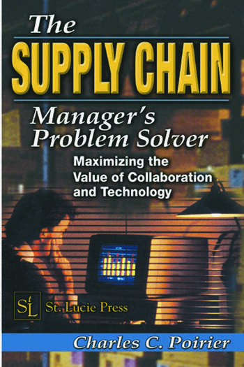 The Supply Chain Manager's Problem-Solver Maximizing the Value of Collaboration and Technology book cover