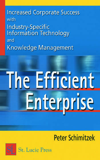 The Efficient Enterprise Increased Corporate Success With Industry Specific Information Technology And Knowledge Management Book