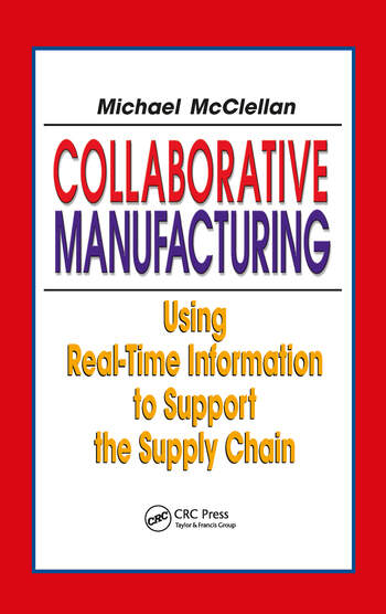 Collaborative Manufacturing Using Real-Time Information to Support the Supply Chain book cover