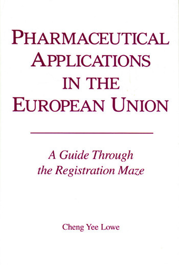 Pharmacetical Applications in the European Union A Guide Through the Registration Maze book cover