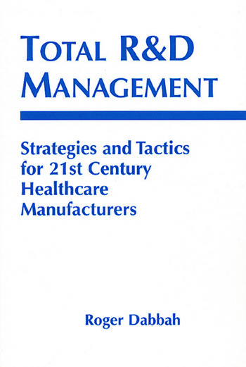 Total R & D Management Strategies and Tactics for 21st Century Healthcare Manufacturers book cover