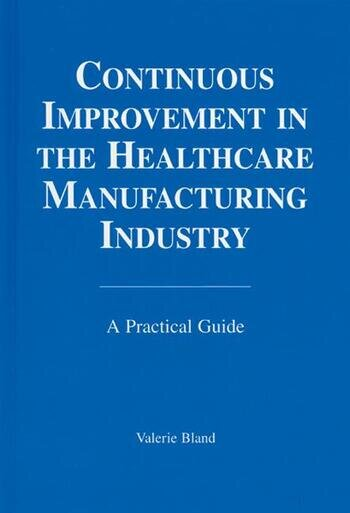 Continuous Improvement in the Healthcare Manufacturing Industry A Practical Guide book cover