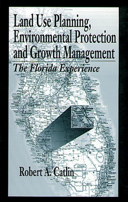 Land Use Planning, Environmental Protection and Growth Management The Florida Experience book cover