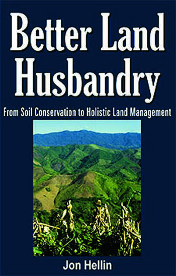 Better Land Husbandry From Soil Conservation to Holistic Land Management book cover