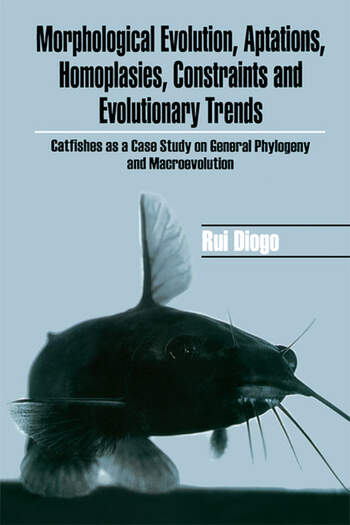 Morphological Evolution, Adaptations, Homoplasies, Constraints, and Evolutionary Trends Catfishes as a Case Study on General Phylogeny & Macroevolution book cover