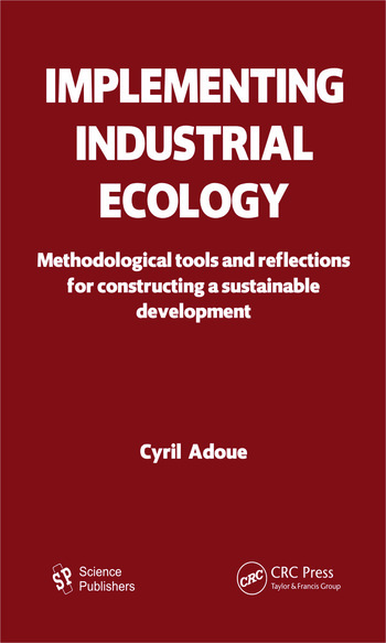 Implementing Industrial Ecology Methodological Tools and Reflections for Constructing a Sustainable Development book cover