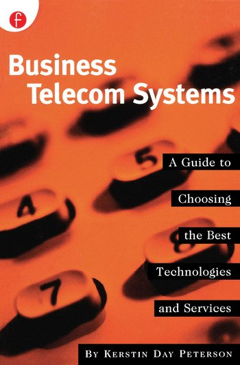 Business Telecom Systems A Guide to Choosing the Best Technologies and Services book cover