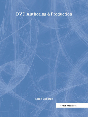 DVD Authoring and Production An Authoritative Guide to DVD-Video, DVD-ROM, & WebDVD book cover