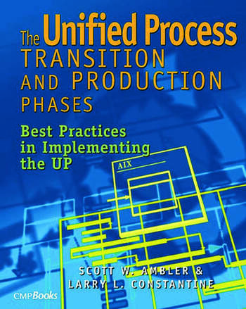 The Unified Process Transition and Production Phases Best Practices in Implementing the UP book cover