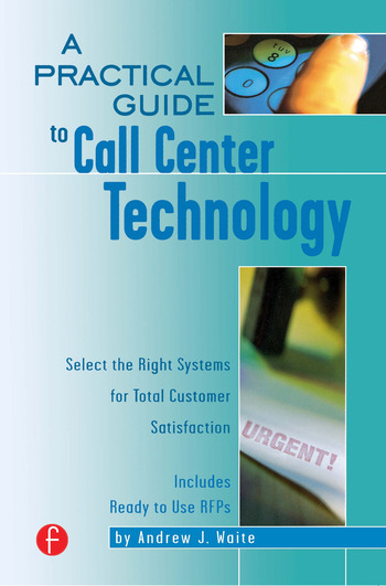 A Practical Guide to Call Center Technology Select the Right Systems for Total Customer Satisfaction book cover