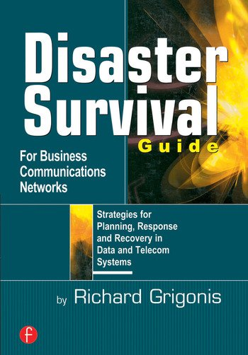 Disaster Survival Guide for Business Communications Networks Strategies for Planning, Response and Recovery in Data and Telecom Systems book cover