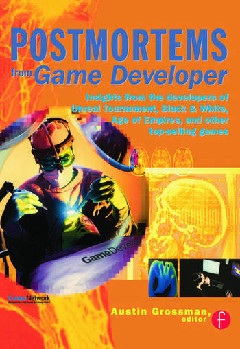 Postmortems from Game Developer Insights from the Developers of Unreal Tournament, Black & White, Age of Empire, and Other Top-Selling Games book cover