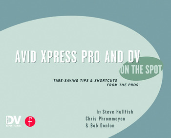 Avid Xpress Pro and DV On the Spot Time Saving Tips & Shortcuts from the Pros book cover