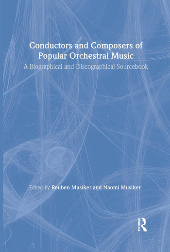 Conductors and Composers of Popular Orchestral Music A Biographical and Discographical Sourcebook book cover
