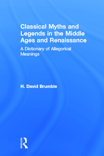 Classical Myths and Legends in the Middle Ages and Renaissance A Dictionary of Allegorical Meanings book cover