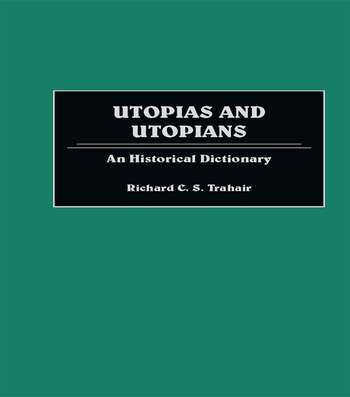 Utopias and Utopians An Historical Dictionary of Attempts to Make the World a Better Place and Those Who Were Involved book cover