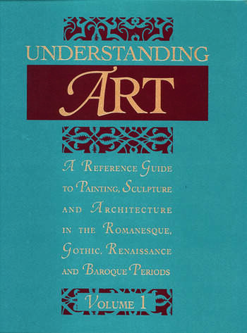 Understanding Art A Reference Guide to Painting, Sculpture and Architecture in the Romanesque, Gothic, Renaissance and Baroque Periods book cover