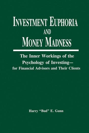 Investment Euphoria and Money Madness The Inner Workings of the Psychology of Investing book cover