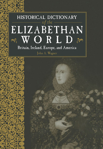 Historical Dictionary of the Elizabethan World Britain, Ireland, Europe and America book cover