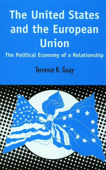 The United States and the European Union The Political Economy of A Relationship book cover