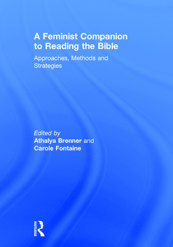 A Feminist Companion to Reading the Bible Approaches, Methods and Strategies book cover