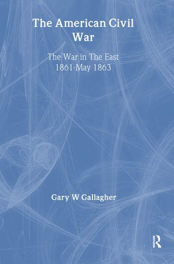 The American Civil War The War in the East 1861 - May 1863 book cover