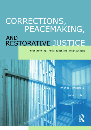 Corrections, Peacemaking and Restorative Justice Transforming Individuals and Institutions book cover