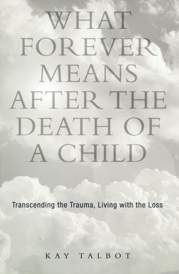 What Forever Means After the Death of a Child Transcending the Trauma, Living with the Loss book cover