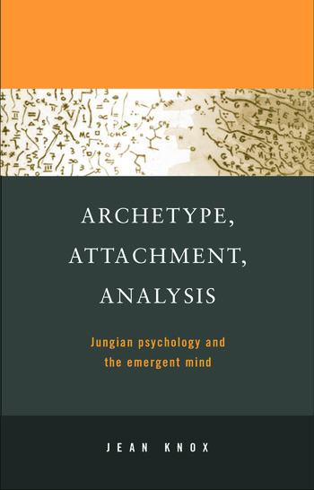 Archetype, Attachment, Analysis Jungian Psychology and the Emergent Mind book cover