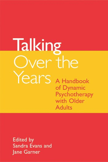 Talking Over the Years A Handbook of Dynamic Psychotherapy with Older Adults book cover