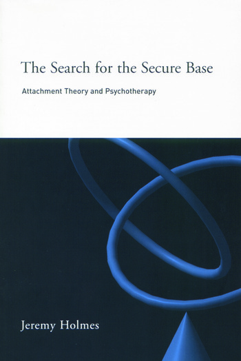 The Search for the Secure Base Attachment Theory and Psychotherapy book cover