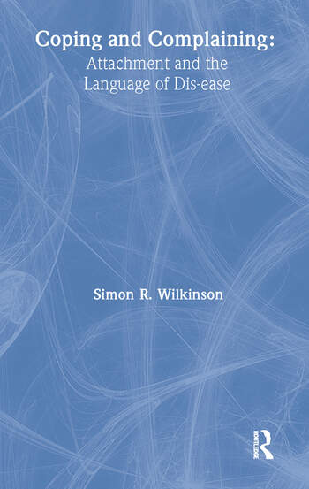 Coping and Complaining Attachment and the Language of Disease book cover