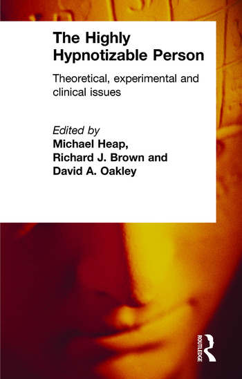 The Highly Hypnotizable Person Theoretical, Experimental and Clinical Issues book cover