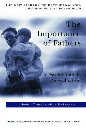 The Importance of Fathers A Psychoanalytic Re-evaluation book cover