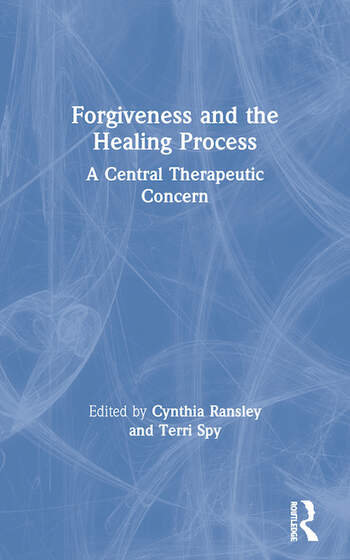 Forgiveness and the Healing Process A Central Therapeutic Concern book cover