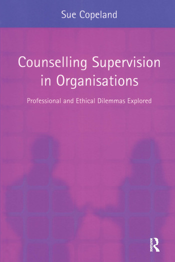 Counselling Supervision in Organisations Professional and Ethical Dilemmas Explored book cover