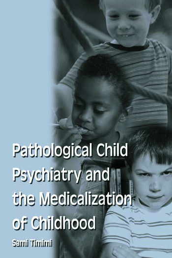 Pathological Child Psychiatry and the Medicalization of Childhood book cover