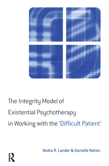 The Integrity Model of Existential Psychotherapy in Working with the 'Difficult Patient' book cover