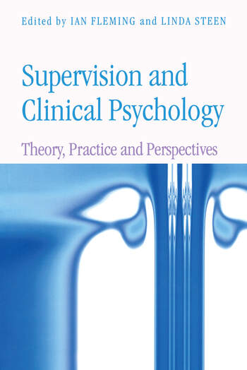 Supervision and Clinical Psychology Theory, Practice and Perspectives book cover