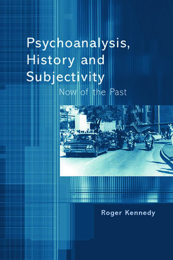 Psychoanalysis, History and Subjectivity Now of the Past book cover