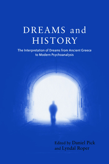 Dreams and History The Interpretation of Dreams from Ancient Greece to Modern Psychoanalysis book cover