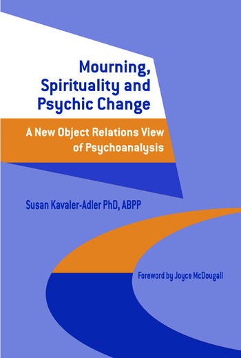 Mourning, Spirituality and Psychic Change A New Object Relations View of Psychoanalysis book cover