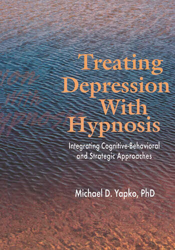 Treating Depression With Hypnosis Integrating Cognitive-Behavioral and Strategic Approaches book cover