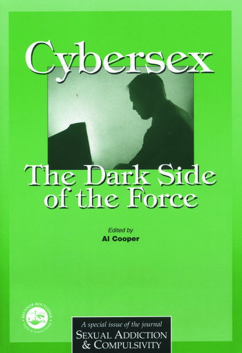 Cybersex: The Dark Side of the Force A Special Issue of the Journal Sexual Addiction and Compulsion book cover