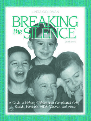 Breaking the Silence A Guide to Helping Children with Complicated Grief - Suicide, Homicide, AIDS, Violence and Abuse book cover
