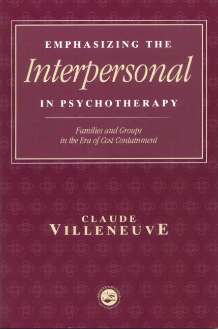 Emphasizing the Interpersonal in Psychotherapy Families and Groups in the Era of Cost Containment book cover
