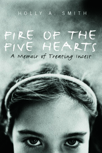 Fire of the Five Hearts A Memoir of Treating Incest book cover