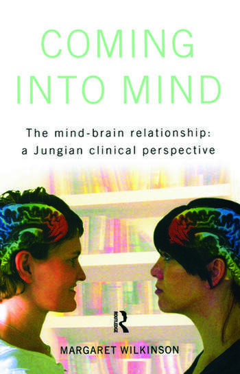 Coming into Mind The Mind-Brain Relationship: A Jungian Clinical Perspective book cover