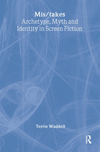 Mis/takes Archetype, Myth and Identity in Screen Fiction book cover